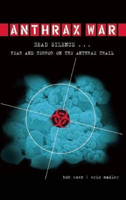 Anthrax War: Dead Silence... Fear and Terror on the Anthrax Trail (Paperback)