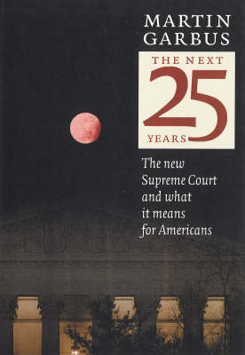 The Next 25 Years: The New Supreme Court and What it Means for Americans (Paperback)