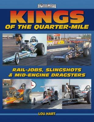 Kings of the Quarter-Mile: Rail-jobs, Slingshots & Mid-engine Dragsters (Paperback)