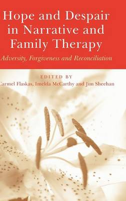 Hope and Despair in Narrative and Family Therapy: Adversity, Forgiveness and Reconciliation (Hardback)