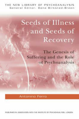 Seeds of Illness, Seeds of Recovery: The Genesis of Suffering and the Role of Psychoanalysis - The New Library of Psychoanalysis (Paperback)