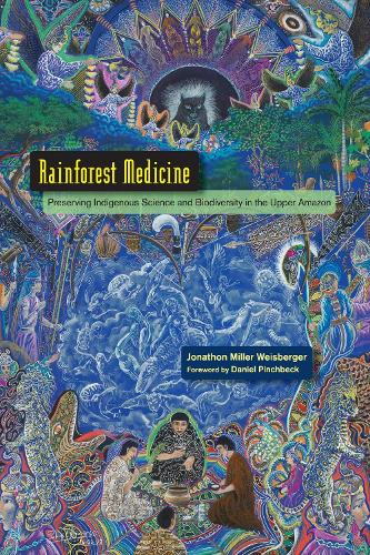 Rainforest Medicine: Preserving Indigenous Science and Biodiversity in the Upper Amazon (Paperback)