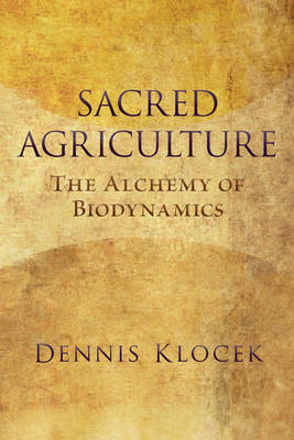Sacred Agriculture: The Alchemy of Biodynamics (Paperback)