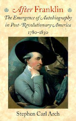 After Franklin: The Emergence of Autobiography in Post-Revolutionary America, 1780-1830 (Paperback)