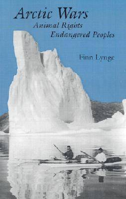 Arctic Wars Animal Rights Endangered Peoples. (Paperback)