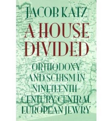 A House Divided: Orthodoxy and Schism in Nineteenth-Century Central European Jewry (Paperback)