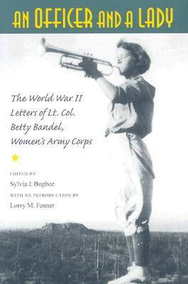An Officer and a Lady: The World War II Letters of Lt. Col. Betty Bandel, Women's Army Corps (Paperback)