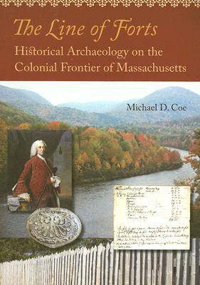 The Line of Forts: Historical Archaeology on the Colonial Frontier of Massachusetts (Paperback)