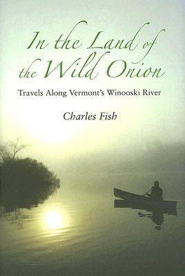 In the Land of the Wild Onion: Travels Along Vermont's Winooski River (Hardback)