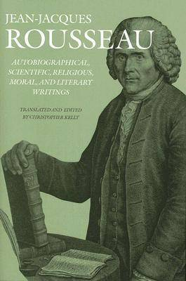 Autobiographical, Scientific, Religious, Moral, and Literary Writings - The Collected Writings of Rousseau v. 12 (Hardback)