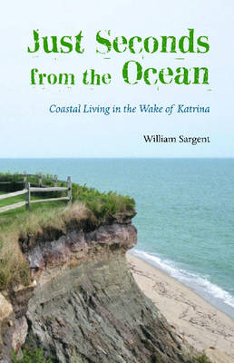 Just Seconds from the Ocean: Coastal Living in the Wake of Katrina (Hardback)