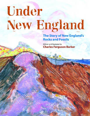 Under New England: The Story of New England's Rocks and Fossils (Hardback)