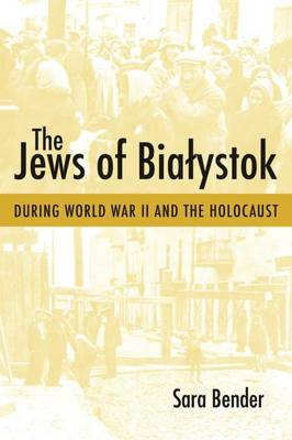 The Jews of Bialystok During World War II and the Holocaust (Hardback)