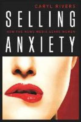 Selling Anxiety: How the News Media Scare Women (Paperback)