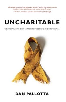 Uncharitable: How Restraints on Nonprofits Undermine Their Potential (Paperback)