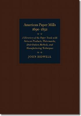 American Paper Mills, 1690-1832: A Directory of the Paper Trade with Notes on Products, Watermarks, Distribution Methods, and Manufacturing Techniques (Hardback)