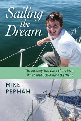 Sailing the Dream: The Amazing True Story of the Teen Who Sailed Solo Around the World (Paperback)