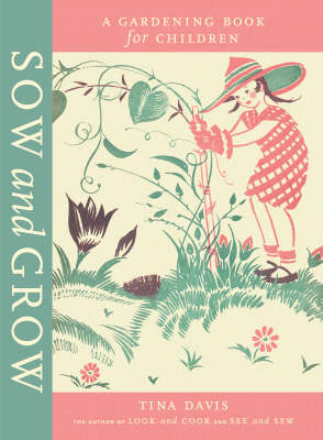 Sow and Grow: A Gardening Book for Children (Hardback)