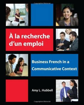 A La Recherche D'un Emploi: Business French in a Communicative Context (Paperback)