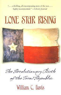 Lone Star Rising: The Revolutionary Birth of the Texas Republic (Paperback)
