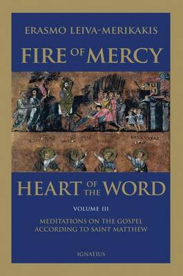 Fire of Mercy: v. III: Heart of the Word - Meditations of the Gospel According to St Matthew (Paperback)