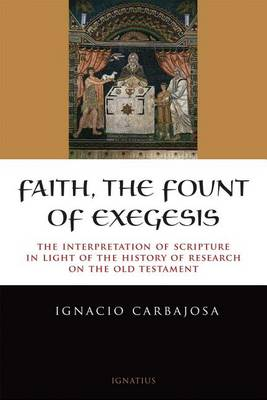 Faith, the Fount of Exegesis: The Interpretation of Scripture in the Light of the History of Research on the Old Testament (Paperback)