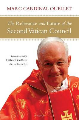The Relevance and Future of the Second Vatican Council: Interviews with Father Geoffroy De La Tousche (Paperback)