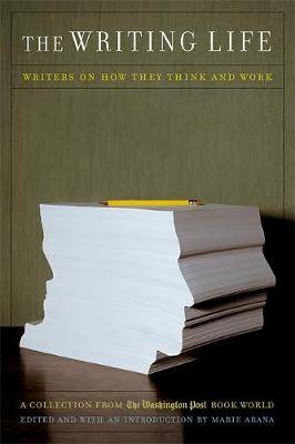 "The Writing Life: Collection from the ""Washington Post Book World"": Writers on How They Think and Work (Paperback)"