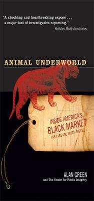 Animal Underworld: Inside America's Black Market for Rare and Exotic Species (Paperback)