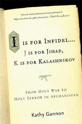 I is for Infidel: From Holy War to Holy Terror in Afghanistan (Paperback)