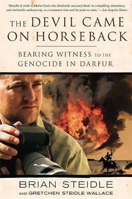 The Devil Came on Horseback: Bearing Witness to the Genocide in Darfur (Paperback)