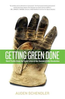 Getting Green Done: Hard Truths from the Front Lines of the Sustainability Revolution (Paperback)