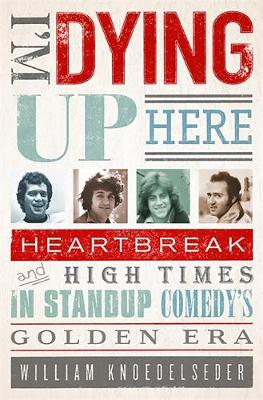 I'm Dying Up Here: Heartbreak and High Times in Stand-up Comedy's Golden Era (Paperback)