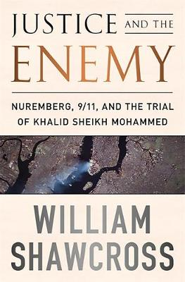 Justice and the Enemy: Nuremberg, 9/11, and the Trial of Khalid Sheikh Mohammed (Hardback)