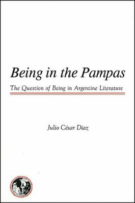 Being in the Pampas: The Question of Being in Argentine Literature - Global Academic Publications (Paperback)