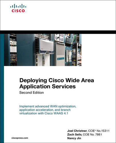 Deploying Cisco Wide Area Application Services: Design and Deploy Cisco Wan Optimization, Application Acceleration, and Branch Virtualization Solutions for Th (Hardback)