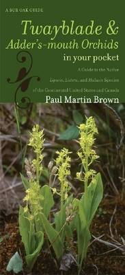 Twayblades and Adder's-mouth Orchids in Your Pocket: A Guide to the Native Liparis, Listera, and Malaxis Species of the Continental United States and Canada (Book)