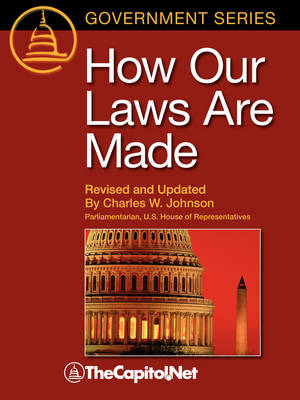 How Our Laws Are Made: A Description of How Federal Laws are Made and the Legislative Process in the United States Congress (Paperback)