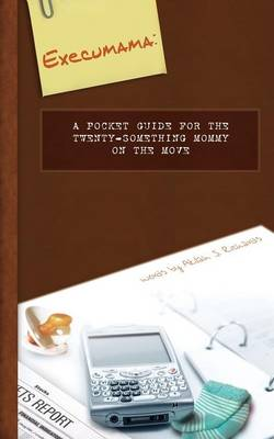 Execumama: A Pocket Guide for the Twenty-Something Mommy on the Move (Paperback)