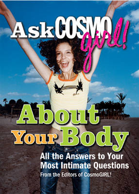"Ask ""Cosmogirl!"" About Your Body: All the Answers to Your Most Intimate Questions (Paperback)"