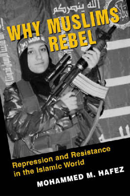 Why Muslims Rebel: Repression and Resistance in the Islamic World (Paperback)