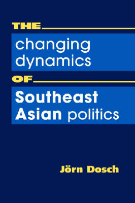 The Changing Dynamics of Southeast Asian Politics (Hardback)