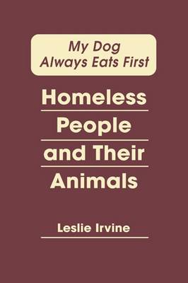 My Dog Always Eats First: Homeless People and Their Animals (Hardback)