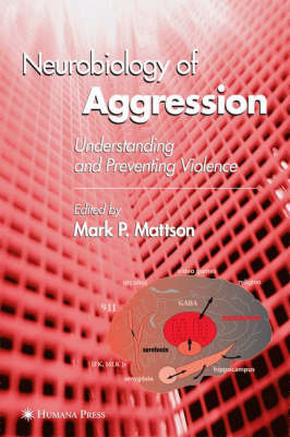 Neurobiology of Aggression: Understanding and Preventing Violence - Contemporary Neuroscience (Hardback)