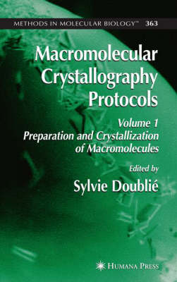 Macromolecular Crystallography Protocols: v. 1: Preparation and Crystallization of Macromolecules - Methods in Molecular Biology v. 363 (Hardback)