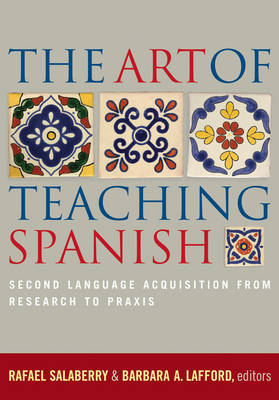 The Art of Teaching Spanish: Second Language Acquisition from Research to Praxis (Paperback)