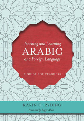Teaching and Learning Arabic as a Foreign Language: A Guide for Teachers (Paperback)