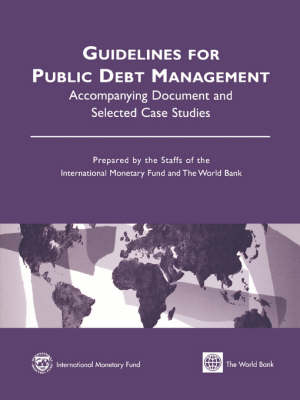 Guidelines for Public Debt Management: Accompanying Document and Selected Case Studies (Paperback)