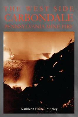 The West Side Carbondale, Pennsylvania Mine Fire - Pennsylvania Heritage Books (Paperback)