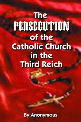 The Persecution of the Catholic Church in the Third Reich (Paperback)